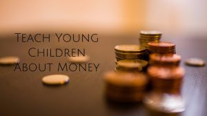 Teach Young Children About Money