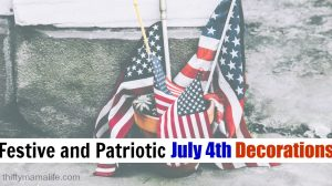 Festive and Patriotic July 4th Decorations