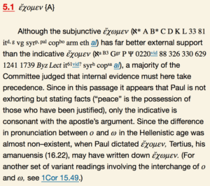 The textual variant of Romans 5:1 is presented in this way in Bruce Metzger's Textual Commentary on the New Testament. For those who can't get past parsing Greek verbs or linguistic terms like subjunctive and indicative, this won't be helpful.