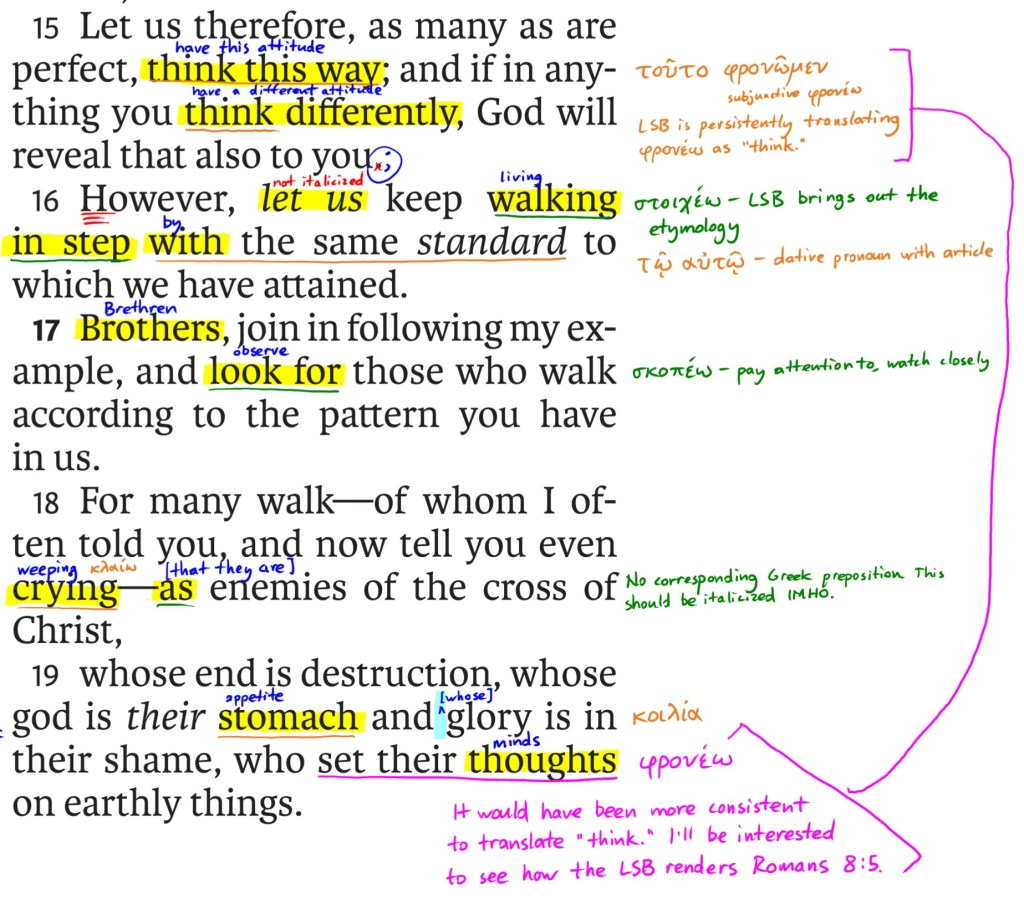(15) Let us therefore, as many as are perfect, think this way; and if in anything you think differently, God will reveal that also to you. (16) However, let us keep walking in step with the same standard to which we have attained. (17) Brother, join in following my example, and look for those who walk according to the pattern you have in us. (18) For many walk—of whom I often told you and now tell you even crying—as enemies of the cross of Christ, (19) whose end is destruction, whose god is their stomach and glory is in their shame, who set their thoughts on earthly things.