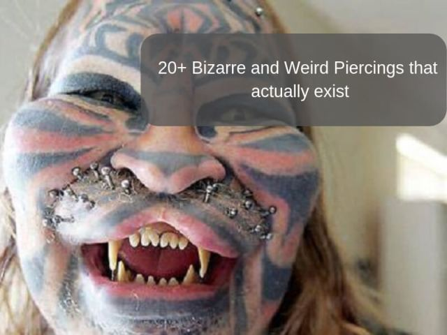 Bizarre and Weird Piercings that actually exist