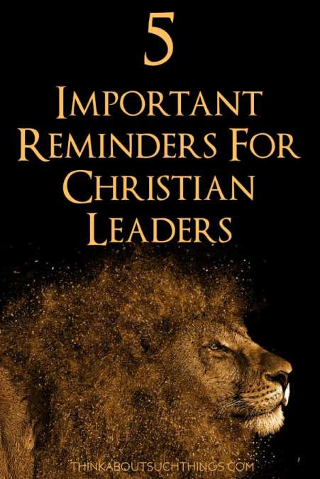Doesn't matter if you have been in ministry or church leadership for years. These 5 important reminders for Christian Leaders are important to review! #leadership #faith #christian #ministry