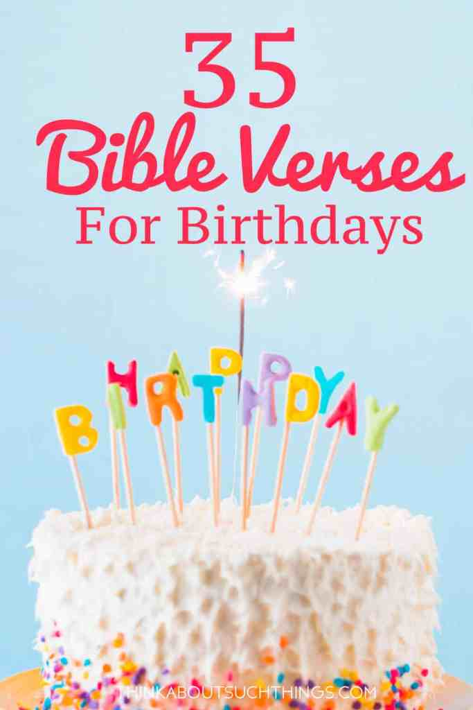 35 Bible verses for Birthdays or other special occasions. Perfect for someone special.