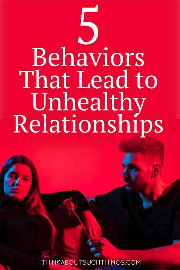 Having unhealthy relationships is a real bummer. Certain behaviors can lead to this.