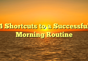 4 Shortcuts to a Successful Morning Routine