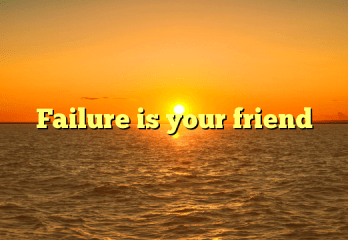 Failure is a good friend