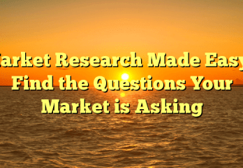 Market Research Made Easy – Find the Questions Your Market is Asking