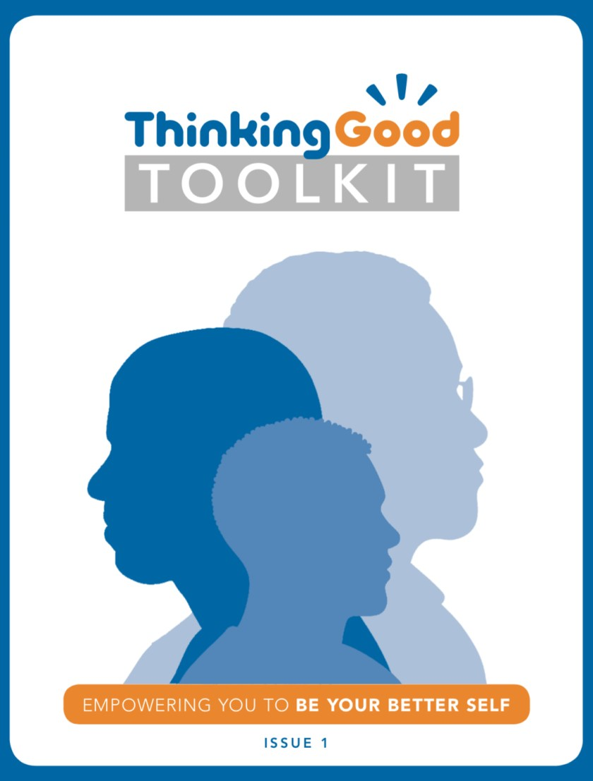 Thinking Good's Toolkit is designed is to empower us to be better in the many roles with play in life. Not just for ourselves, but also our families and communities.