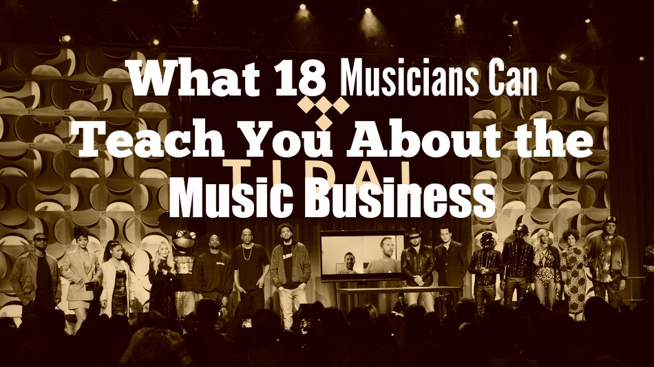 What 18 Musicians Can Teach You About the Music Business