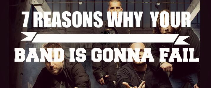 7 Reason why your band is gonna fail