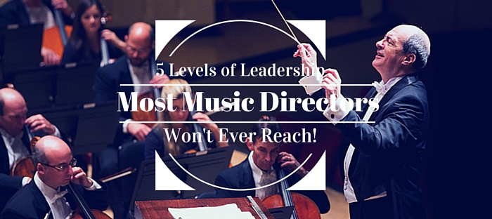 5 Levels of Leadership and why most music directors won't ever reach it