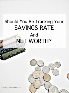 Should You Be Tracking Your Savings Rate And Net Worth?