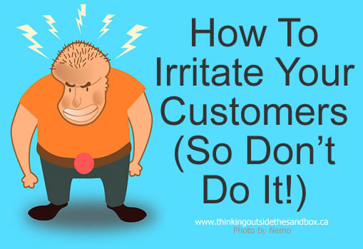 How To Irritate Your Customers (So Don't Do It!)
