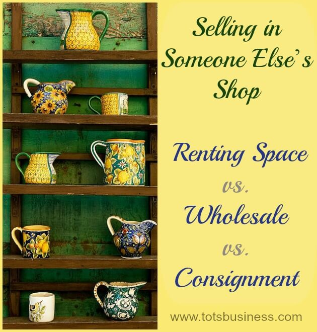 Selling in Someone Else's Shop: Renting Space vs. Wholesale vs. Consignment