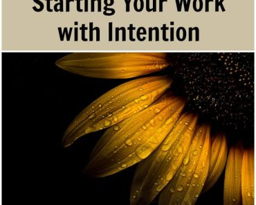 Starting Your Work with Intention