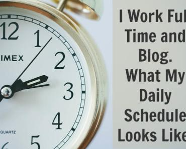 I Work Full Time and Blog. What My Daily Schedule Looks Like.