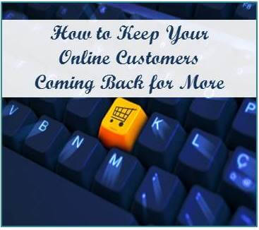 How to Keep Your Online Customers Coming Back for More