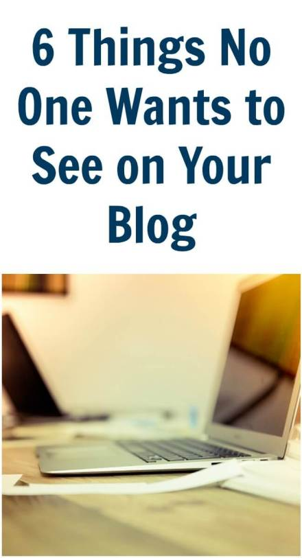 6 Things No One Wants to See on Your Blog