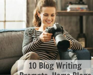 10 Blog Writing Prompts: Home Blogs