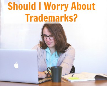 Should I Worry About Trademarks?
