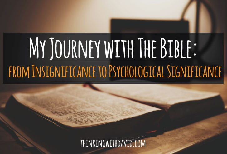 My Journey with the Bible: From Insignificance to Psychological Significance