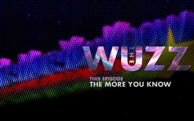 Weekly WUZZ: The More You Know