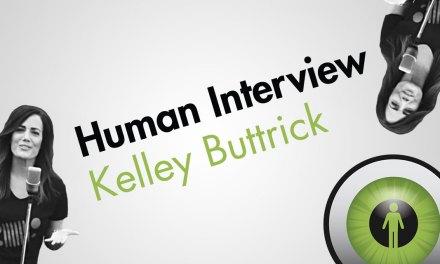 WATCH HUMAN INTERVIEW: KELLEY BUTTRICK