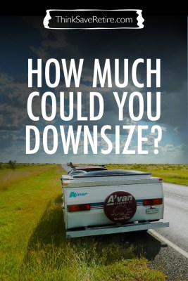 How much could you downsize?