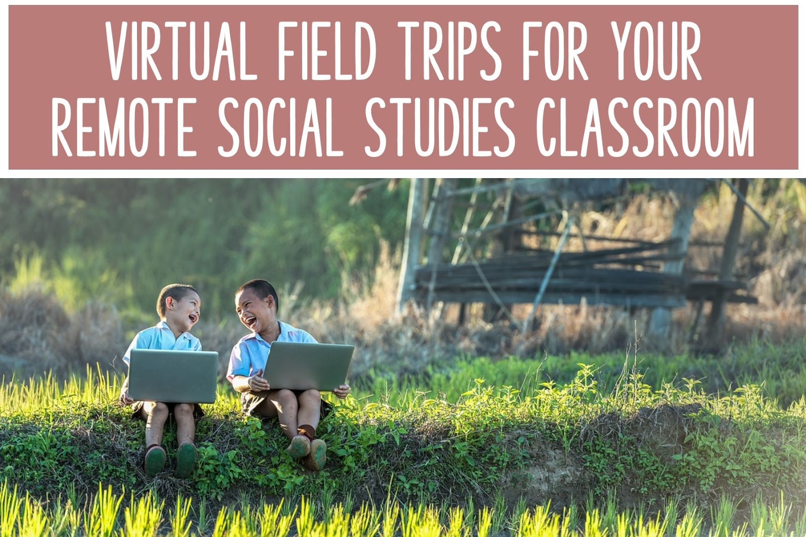 Virtual Field Trips For Your Remote Social Stu S Classroom