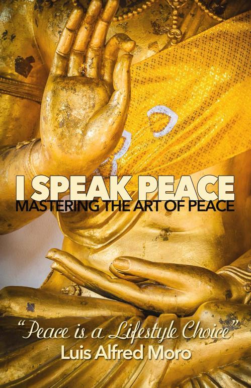 I SPEAK PEACE: Mastering the Art of Peace