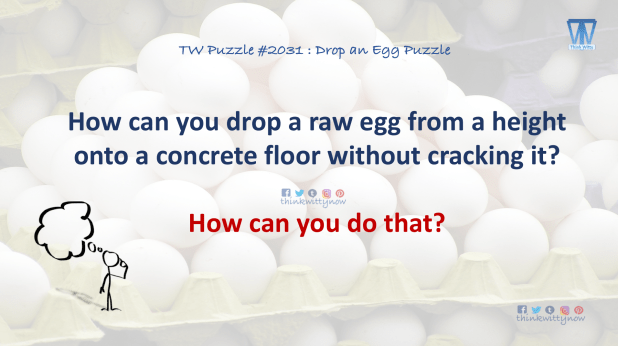 Puzzle 2031 thinkwitty.com - How can you drop a raw egg from a height onto a concrete floor without cracking it
