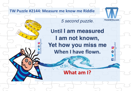 Puzzle 2144 thinkwitty.com - Measure me Know me Riddle