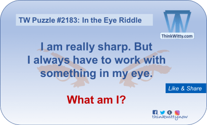Puzzle 2183 thinkwitty.com - In the Eye Riddle - Presence of mind
