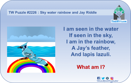 Puzzle 2226 thinkwitty.com - Sky water rainbow and Jay Riddle - Smart thinking