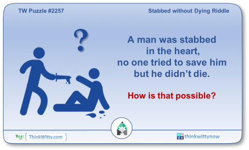 Puzzle 2257 thinkwitty.com - Stabbed Without Dying Riddle - Presence of mind