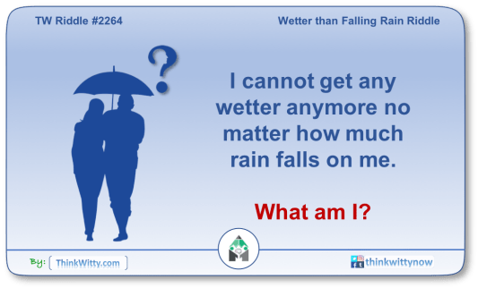 Puzzle 2264 thinkwitty.com - Wetter than Falling Rain Riddle