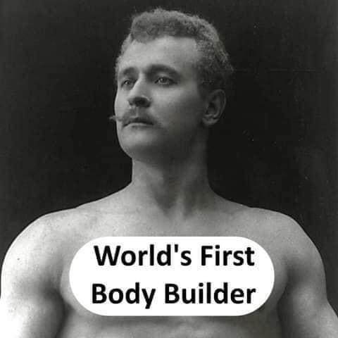 World's first Body Builder - thinkwitty.com