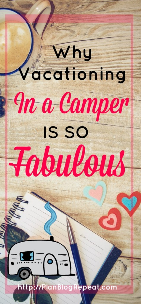 Vacationing in a camper is fabulous baby.