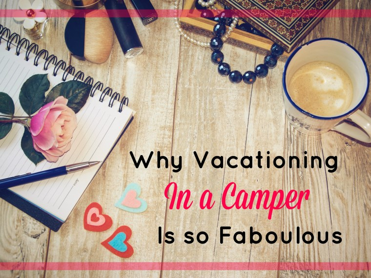 Why a camper vacation is so fabulous.