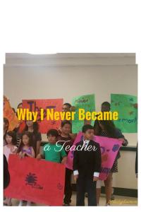 Why I Wanted to Become a Teacher, But Never Did
