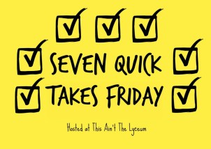 seven quick takes friday 2