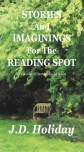 STORIES AND IMAGININGS FOR THE READING SPOT              A Collection of Short Stories For Adult  E-Book:  Kindle $2.99 www.amazon.com/Stories-Imaginings-Reading-Spot-Holiday-ebook/dp/B00V7D790I