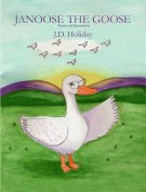 Janoose The Goose http://www.amazon.com/Janoose-Goose-J-D-Holiday/dp/0981861407
