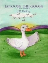 JANOOSE THE GOOSE www.barnesandnoble.com/w/janoose-the-goose-jd-holiday/1102513406?ean=9780981861494  www.barnesandnoble.com/w/janoose-the-goose-jd-holiday/1102513406?ean=9780981861418
