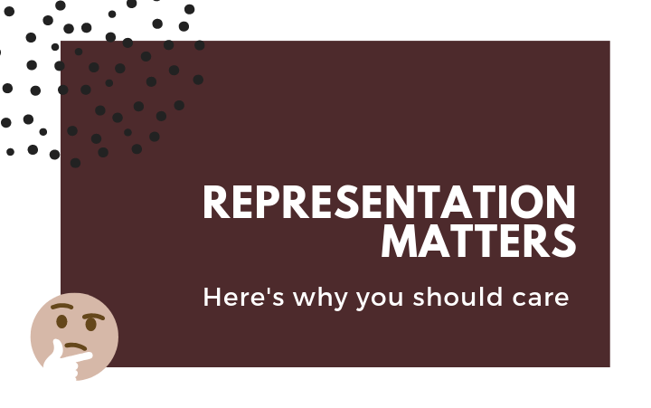 Representation Matters, Here's Why You Should Care