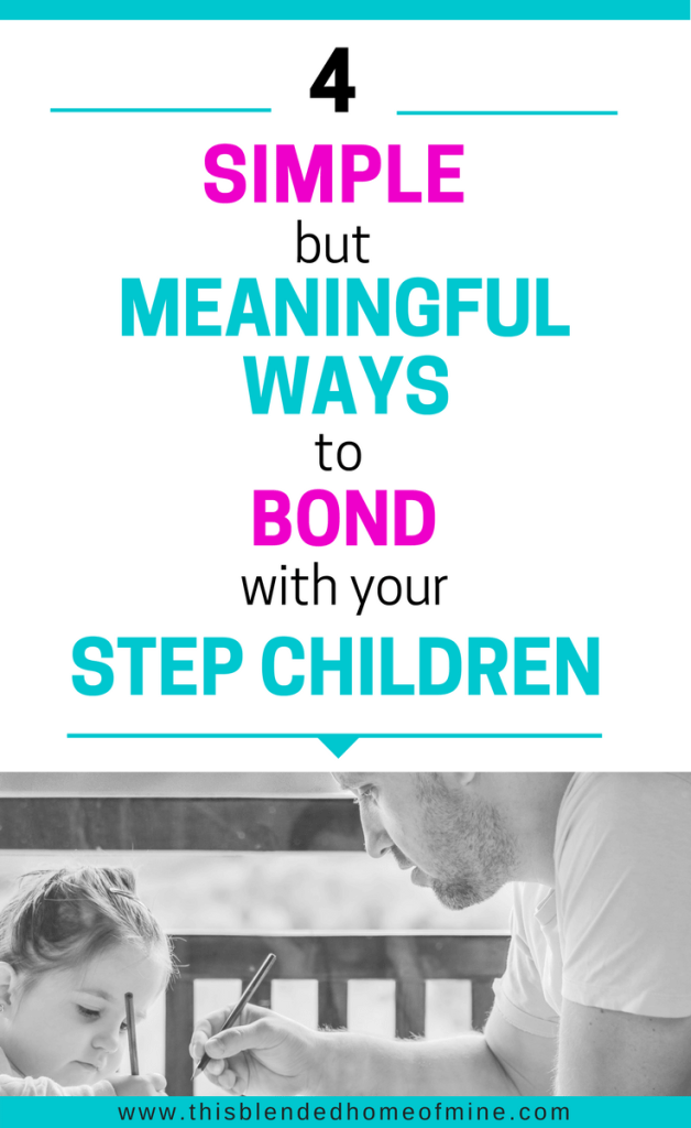 4 Simple but Meaningful Ways to Bond with Your Step Children - This Blended Home of Mine _ Tips for Bonding with your step children