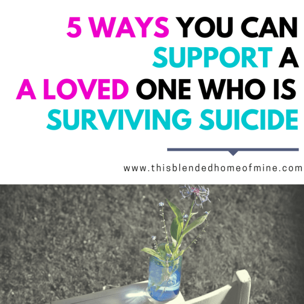 5 Ways to Support A Loved One Surviving Suicide - This Blended Home of Mine _ Self love, Mental Health Tips