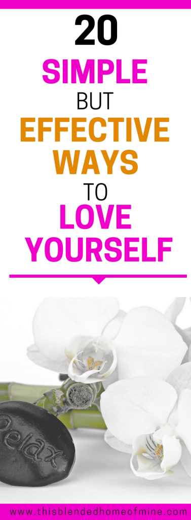 20 Simple But Effective Ways to Love Yourself - This Blended Home of Mine _ Self Love Tips, 30 Day Challenge, Mental Health, Women
