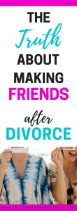 The Truth about making friends after divorce - This Blended Home of Mine - Divorce | Making Friends as an Adult | Life after divorce