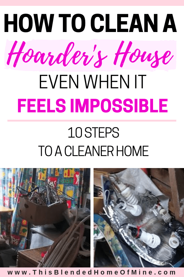 How to Clean a Hoarder's House When It Feels Impossible - This Blended Home of Mine _ Hoarder Help - organizing tips, cleaning tips
